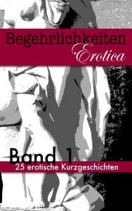 Cover von Band 1 der gesammelten Kurzgeschichten von Begehrlichkeiten Erotica